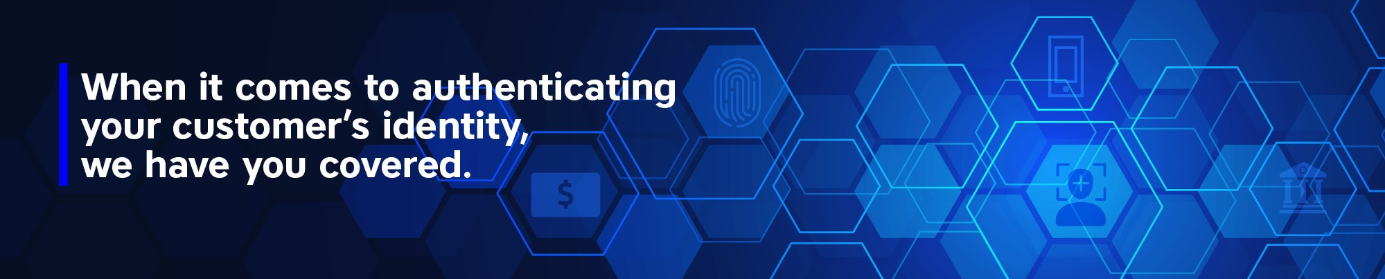 When it comes to authenticating your customer's identity, we have you covered.